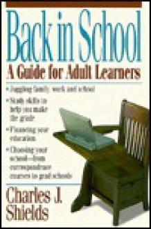 Back in School: A Guide for Adult Learners - Charles J. Shields