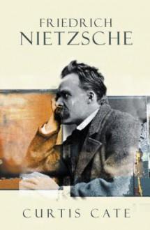 Friedrich Nietzsche - Curtis Cate