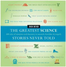 The Greatest Science Stories Never Told: 100 tales of invention and discovery to astonish, bewilder, and stupefy - Rick Beyer