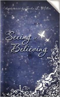 Seeing Is Believing - Sasha L. Miller