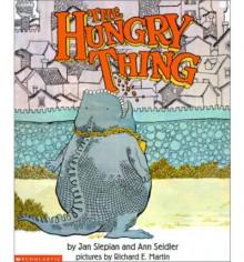 The Hungry Thing - Jan Slepian,Ann Seidler,Richard E. Martin
