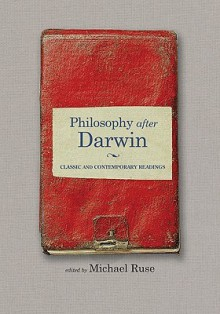 Philosophy After Darwin: Classic and Contemporary Readings - Michael Ruse