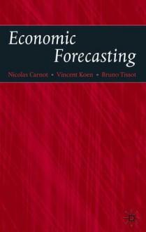 Economic Forecasting - Nicholas Carnot, Vincent Koen, Bruno Tissot