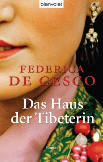 Das Haus der Tibeterin - Federica de Cesco