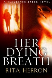 Her Dying Breath (A Slaughter Creek Novel) - Rita Herron