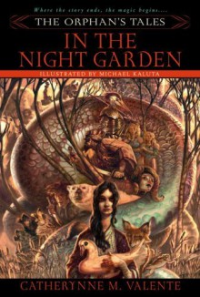 In the Night Garden (The Orphan's Tales, #1) - Catherynne M. Valente