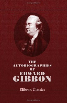 The Autobiographies - Edward Gibbon, Henry North Holroyd