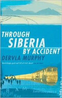 Through Siberia by Accident - Dervla Murphy