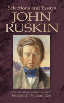 Selections and Essays - John Ruskin, Frederick William Roe