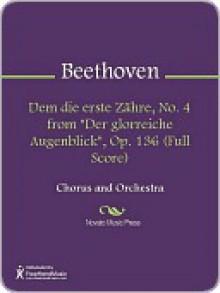 """Dem die erste Zahre, No. 4 from """"Der glorreiche Augenblick"""", Op. 136 (Full Score) - Ludwig van Beethoven"""
