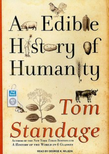 An Edible History of Humanity - Tom Standage,George K. Wilson