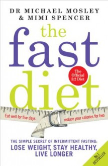 The Fast Diet: The secret of intermittent fasting - lose weight, stay healthy, live longer - Michael Mosley,Mimi Spencer