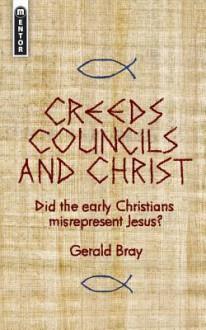 Creeds, Councils & Christ - Gerald Lewis Bray