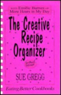 Creative Recipe Organizer, The - Sue Gregg, Emilie Barnes