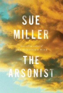 The Arsonist: A novel - Sue Miller