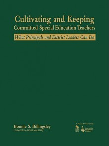 Cultivating And Keeping Committed Special Education Teachers: What Principals And District Leaders Can Do - Bonnie S. Billingsley
