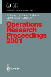 Operations Research Proceedings 2001: Selected Papers Of The International Conference On Operations Research (Or 2001), Duisburg, September 3 5, 2001 - Peter Chamoni