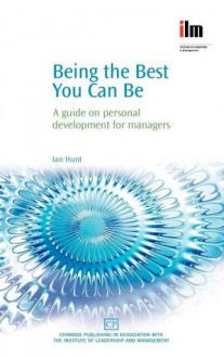 Being the Best You Can Be: A guide on personal development for managers - Ian Hunt