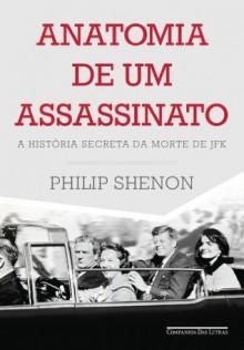 Anatomia de um assassinato - A história secreta da morte de JFK (Portuguese Edition) - Philip Shenon, Sette Câmara, Pedro, Arco e Flexa, Jairo, George Schlesinger