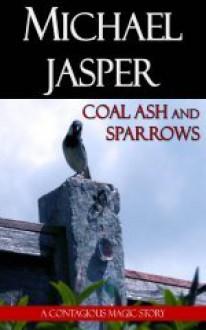 Coal Ash and Sparrows - Michael Jasper