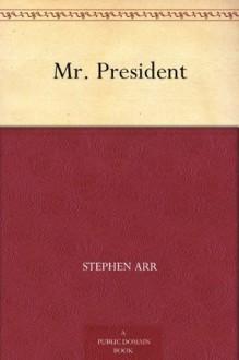Mr. President - Stephen Arr