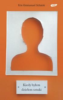 Kiedy byłem dziełem sztuki - Éric-Emmanuel Schmitt, Maria Braunstein