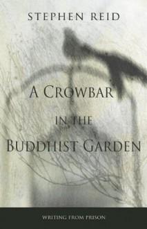 A Crowbar in the Buddhist Garden - Stephen Reid