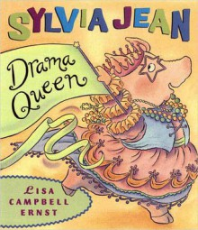 Sylvia Jean, the Drama Queen - Lisa Campbell Ernst