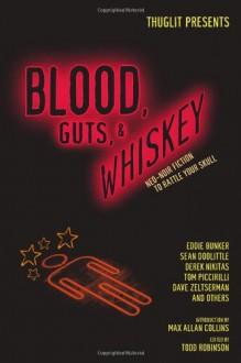 Blood, Guts, and Whiskey - Todd Robinson, Hilary Davidson, John Kenyon