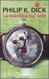 La svastica sul sole - Carlo Pagetti, Philip K. Dick, Maurizio Nati