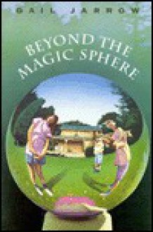 Beyond the Magic Sphere - Gail Jarrow