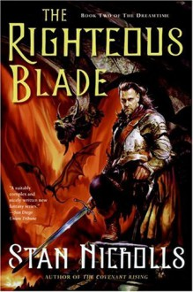 The Righteous Blade: Book Two of The Dreamtime - Stan Nicholls