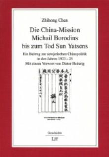 Die China-Mission Michail Borodins bis zum Tod Sun Yatsens - Zhihong Chen