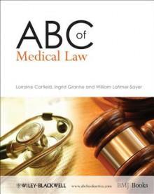 ABC of Medical Law - Lorraine Corfield, Ingrid Granne, William Latimer-Sayer