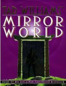 Tad Williams' Mirror World: An Illustrated Novel - Tad Williams, Michelle Sagara West, John Helfer, Mark Kreighbaum