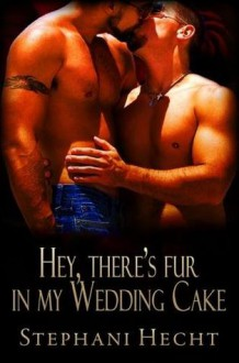 Hey, There's Fur in My Wedding Cake (Lost Shifters, #12.5) - Stephani Hecht