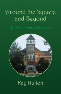 Around the Square and Beyond - Kay Nation