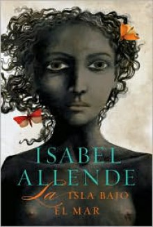 La isla bajo el mar (Island Beneath the Sea) - Isabel Allende