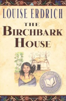 The Birchbark House - Louise Erdrich