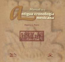 Manual de la Antigua Cronologia Mexicana [With CDROM] - Hanns J. Prem