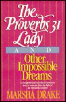 The Proverbs 31 Lady and Other Impossible Dreams - Marsha Drake