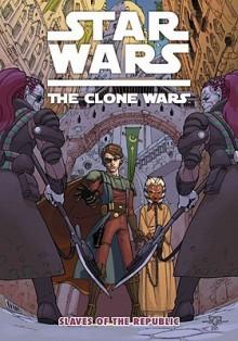 Star Wars: The Clone Wars - Slaves Of The Republic (Star Wars: Clone Wars (Dark Horse)) - Henry Gilroy, Ramón Pérez, Dan Parsons, Lucas Marangon, Scott Hepburn