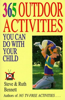 365 Outdoor Activities You Can Do with Your Child - Steven J. Bennett, Ruth Bennett