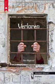 Verloren: Am Abgrund - Ernst Michael Schwarz