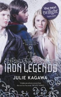 The Iron Legends (The Iron Fey, #1.5, 3.5, 4.5) - Julie Kagawa