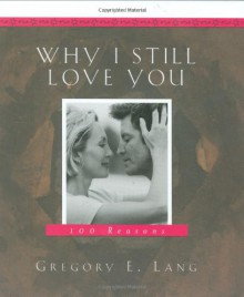 Why I Still Love You - Gregory E. Lang, Cumberland House Publishing