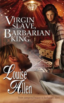 Virgin Slave, Barbarian King (Harlequin Historical) - Louise Allen