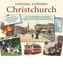 Christchurch : an enchanted journey through the garden city - Gwenda Turner