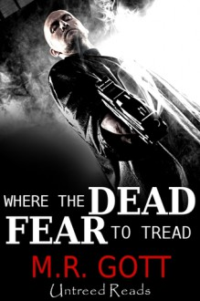 Where The Dead Fear to Tread - M.R. Gott