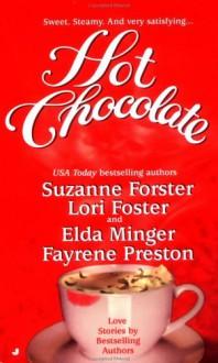 Hot Chocolate - Suzanne Forster, Lori Foster, Elda Minger, Fayrene Preston